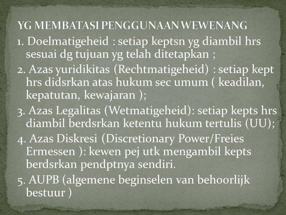 1.Doelmatigeheid : setiap keptsn yg diambil hrs sesuai dg tujuan yg telah ditetapkan ; 2.