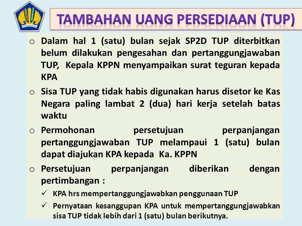 o Dalam hal 1 (satu) bulan sejak SP2D TUP diterbitkan belum dilakukan pengesahan dan pertanggungjawaban TUP, Kepala KPPN menyampaikan surat teguran ke