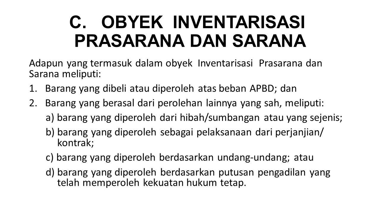C. OBYEK INVENTARISASI PRASARANA DAN SARANA Adapun yang termasuk dalam obyek Inventarisasi Prasarana dan Sarana meliputi: 1. Barang yang dibeli atau d