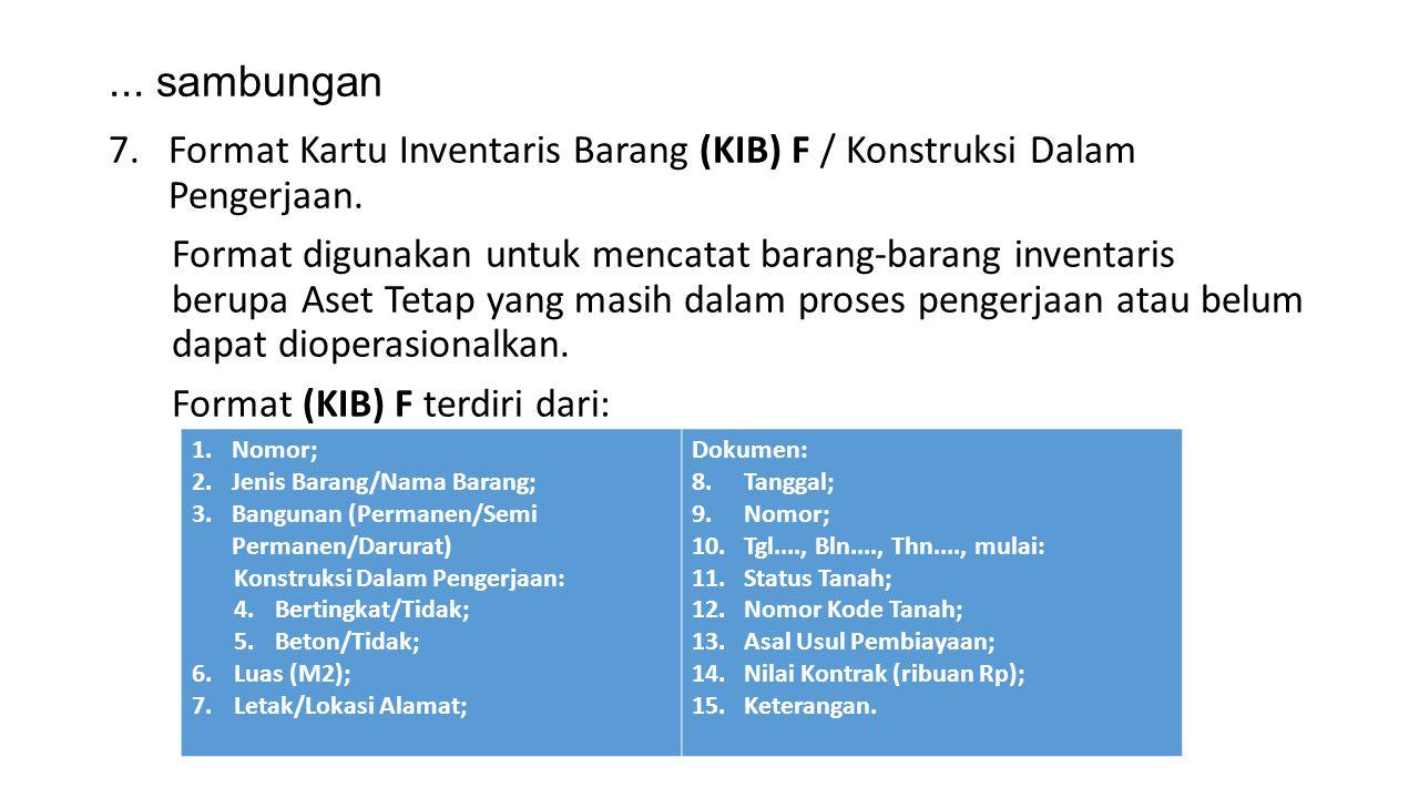 ... sambungan 7.Format Kartu Inventaris Barang (KIB) F / Konstruksi Dalam Pengerjaan. Format digunakan untuk mencatat barang-barang inventaris berupa