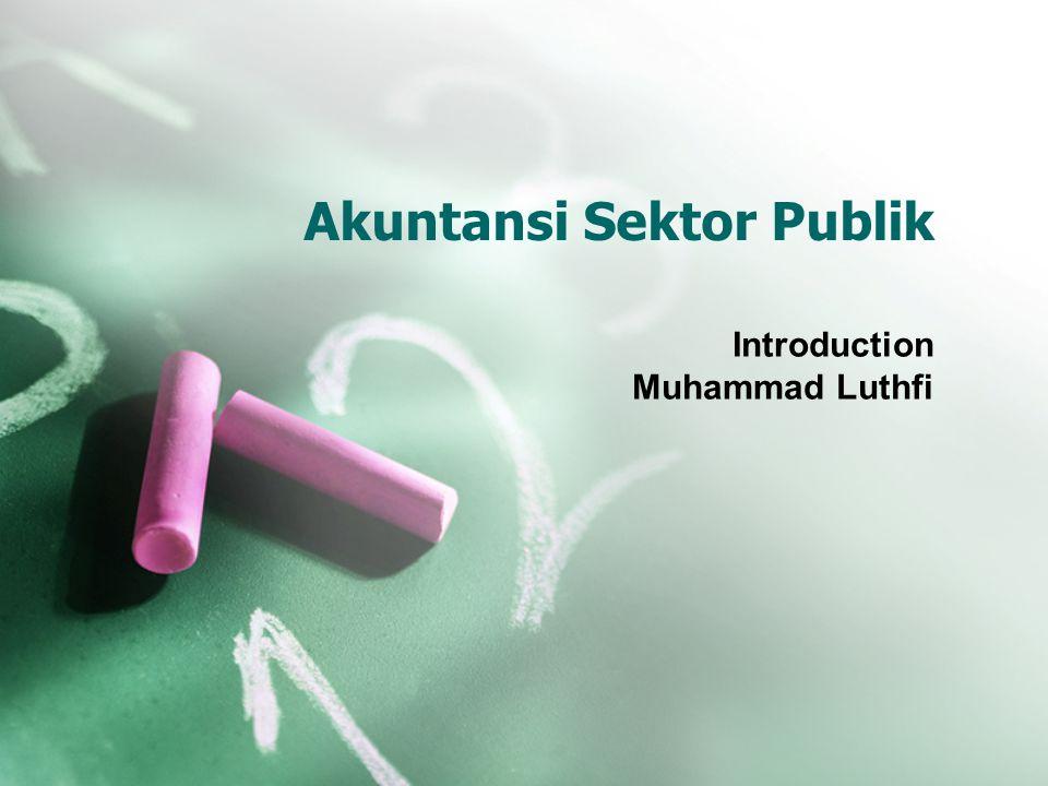 Akuntansi Sektor Publik Introduction Muhammad Luthfi