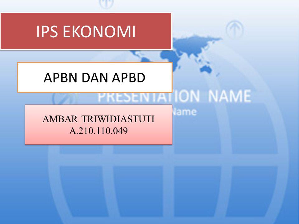 IPS EKONOMI APBN DAN APBD AMBAR TRIWIDIASTUTI A.210.110.049 AMBAR TRIWIDIASTUTI A.210.110.049