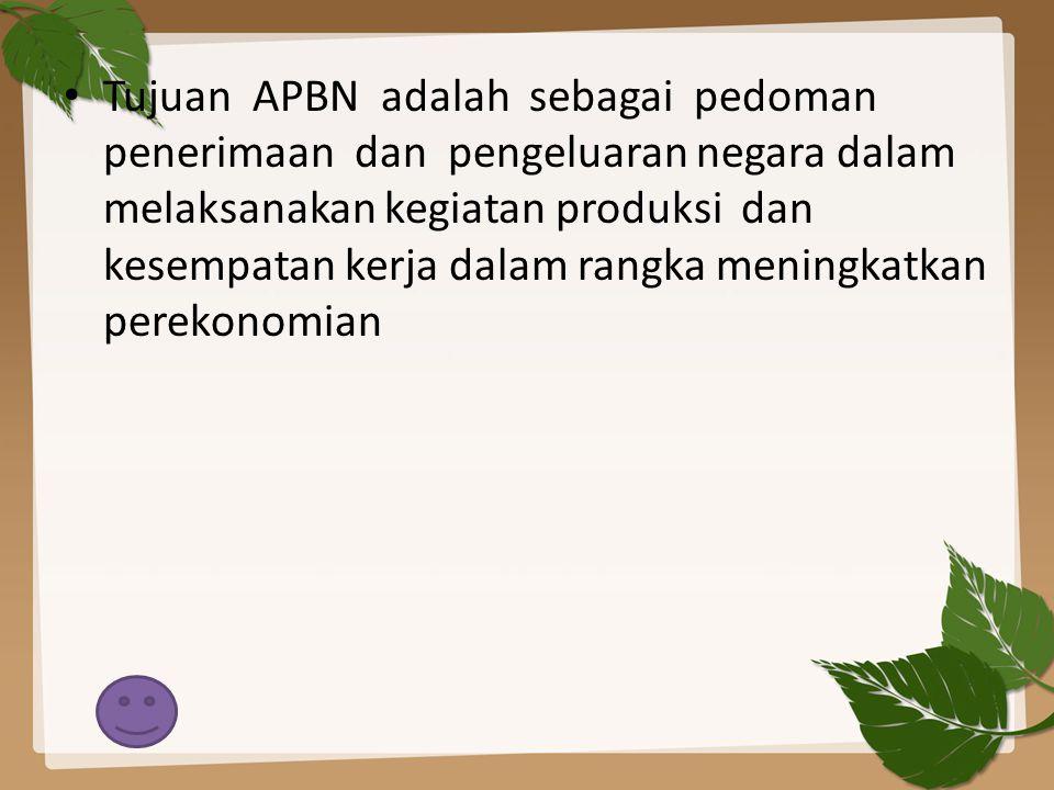 Tujuan APBN adalah sebagai pedoman penerimaan dan pengeluaran negara dalam melaksanakan kegiatan produksi dan kesempatan kerja dalam rangka meningkatk
