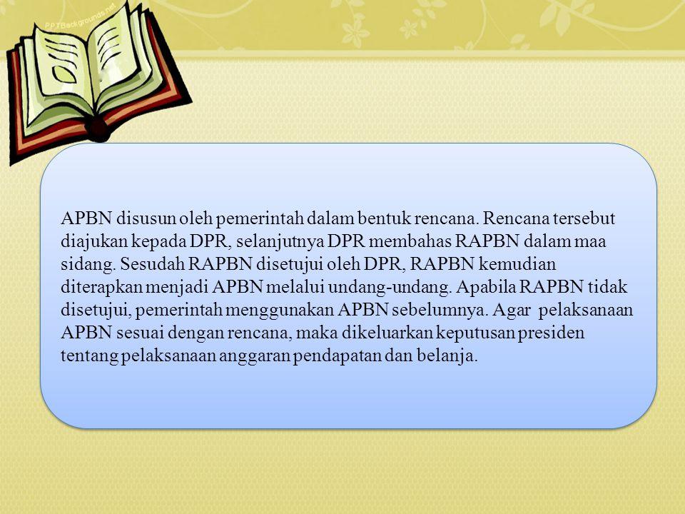 APBN disusun oleh pemerintah dalam bentuk rencana. Rencana tersebut diajukan kepada DPR, selanjutnya DPR membahas RAPBN dalam maa sidang. Sesudah RAPB