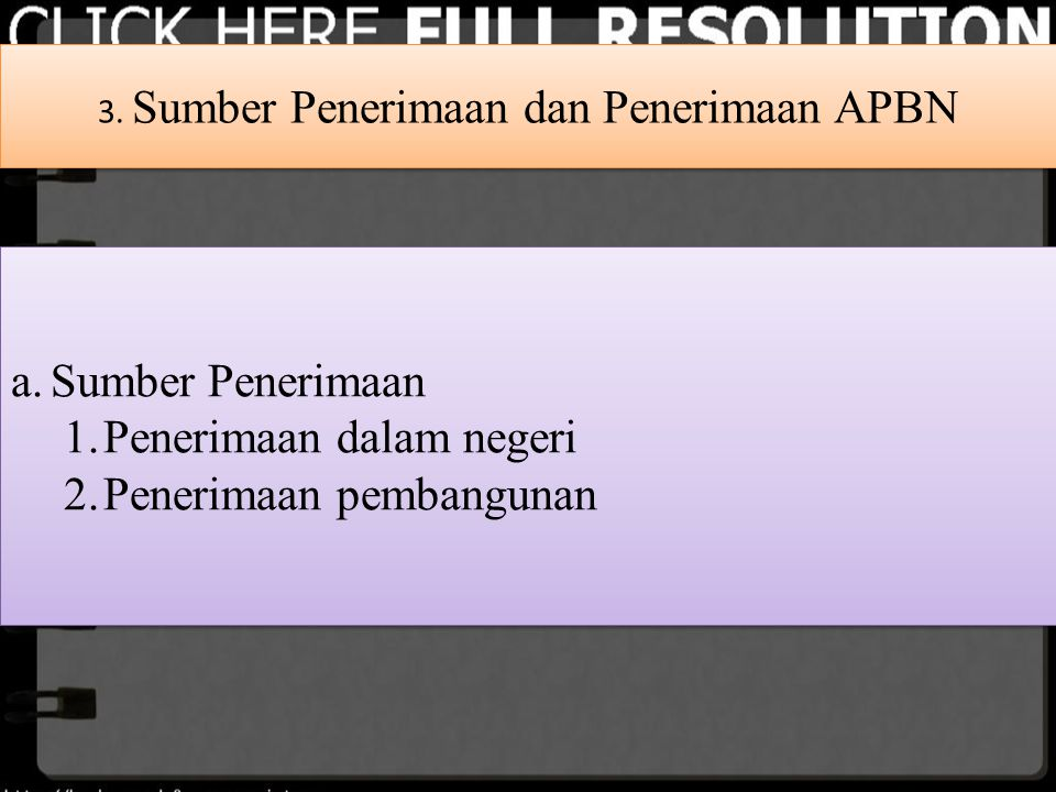 3. Sumber Penerimaan dan Penerimaan APBN a.Sumber Penerimaan 1.Penerimaan dalam negeri 2.Penerimaan pembangunan a.Sumber Penerimaan 1.Penerimaan dalam