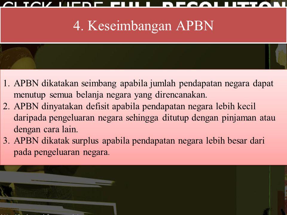 4. Keseimbangan APBN 4. Keseimbangan APBN 1.APBN dikatakan seimbang apabila jumlah pendapatan negara dapat menutup semua belanja negara yang direncana