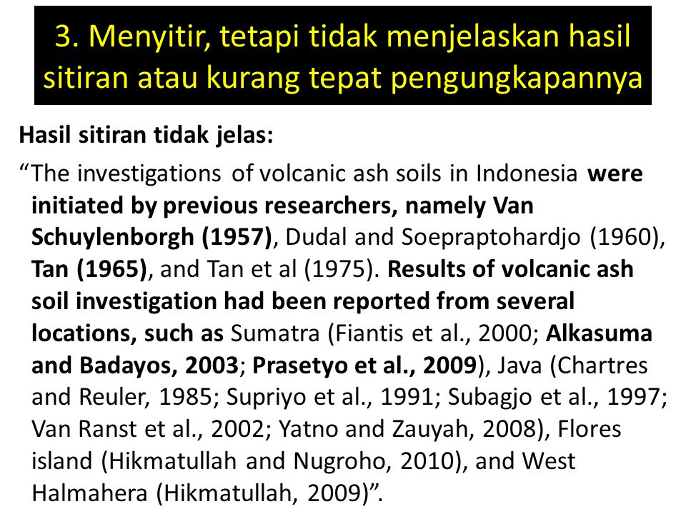 """3. Menyitir, tetapi tidak menjelaskan hasil sitiran atau kurang tepat pengungkapannya Hasil sitiran tidak jelas: """"The investigations of volcanic ash s"""