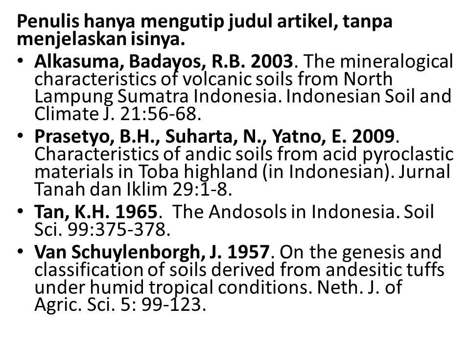 Penulis hanya mengutip judul artikel, tanpa menjelaskan isinya. Alkasuma, Badayos, R.B. 2003. The mineralogical characteristics of volcanic soils from