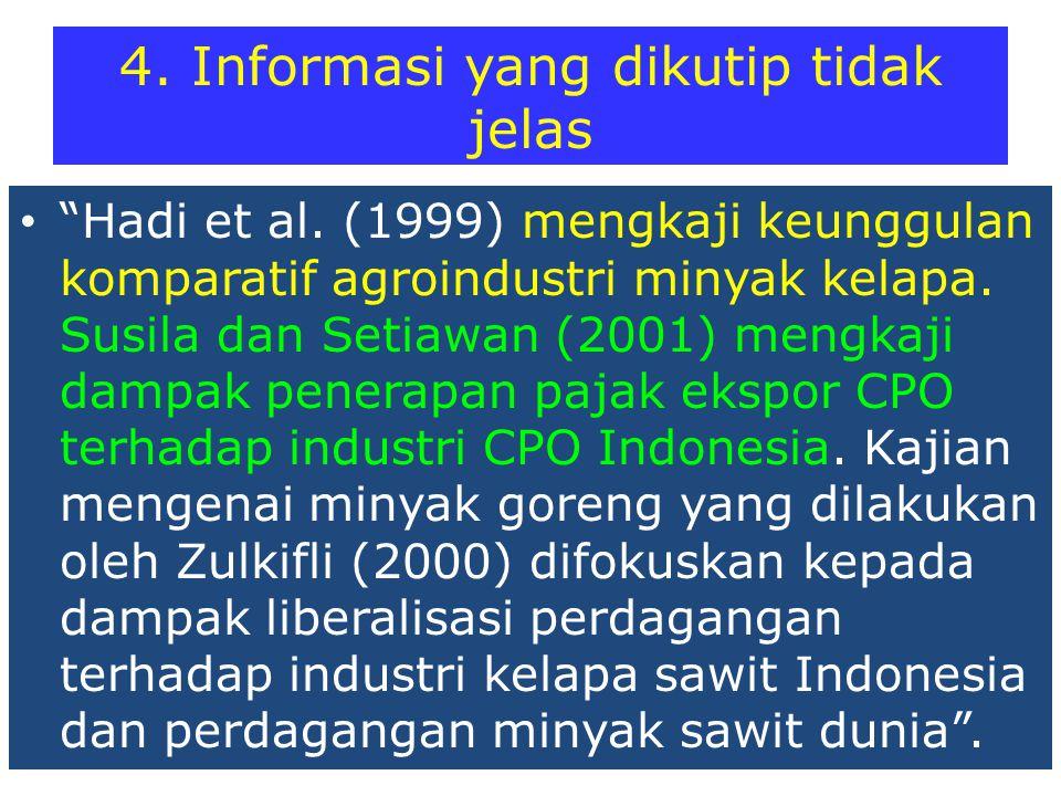 """4. Informasi yang dikutip tidak jelas """"Hadi et al. (1999) mengkaji keunggulan komparatif agroindustri minyak kelapa. Susila dan Setiawan (2001) mengka"""