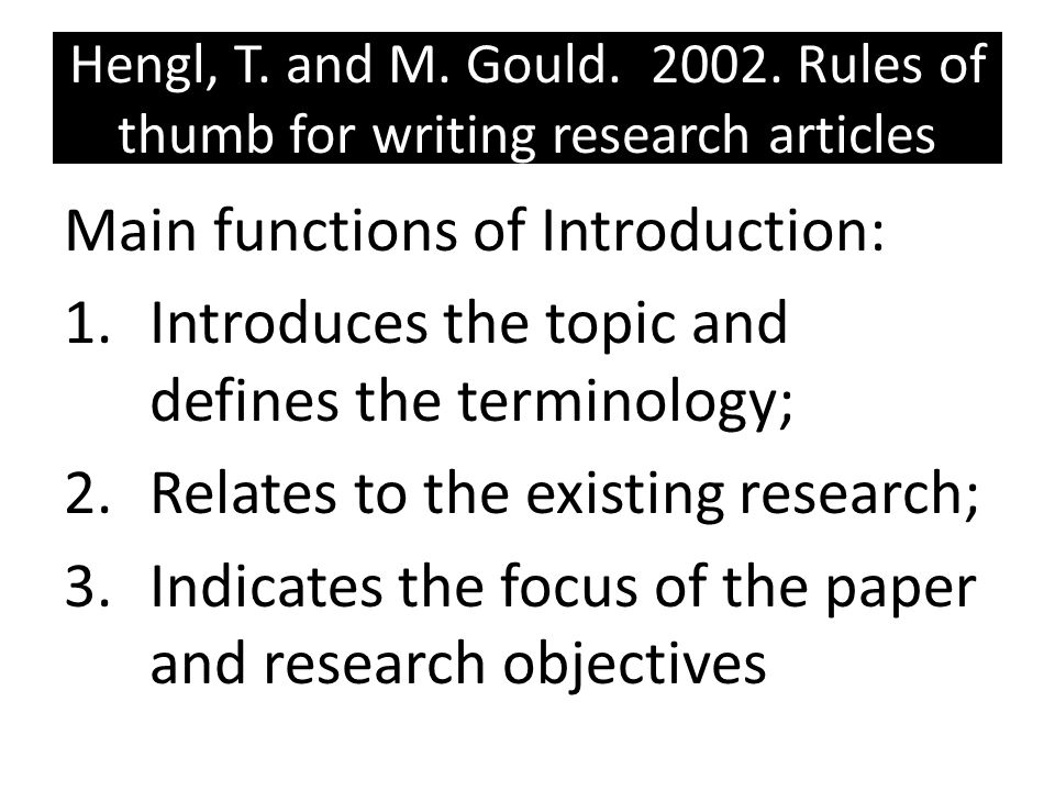Hengl, T. and M. Gould. 2002. Rules of thumb for writing research articles Main functions of Introduction: 1.Introduces the topic and defines the term