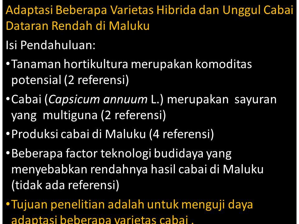 Adaptasi Beberapa Varietas Hibrida dan Unggul Cabai Dataran Rendah di Maluku Isi Pendahuluan: Tanaman hortikultura merupakan komoditas potensial (2 re