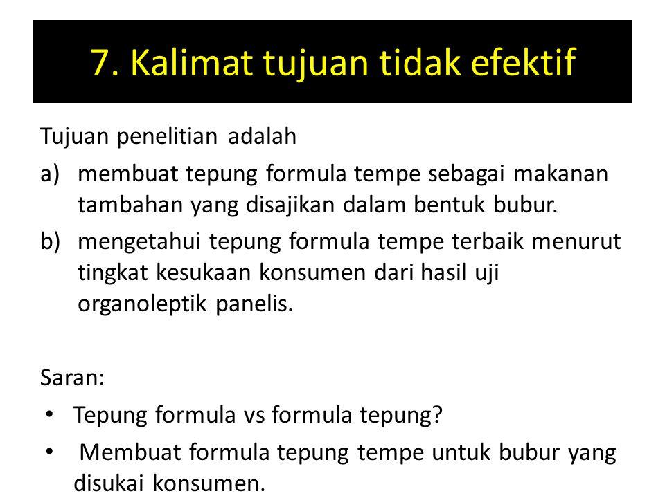 7. Kalimat tujuan tidak efektif Tujuan penelitian adalah a)membuat tepung formula tempe sebagai makanan tambahan yang disajikan dalam bentuk bubur. b)