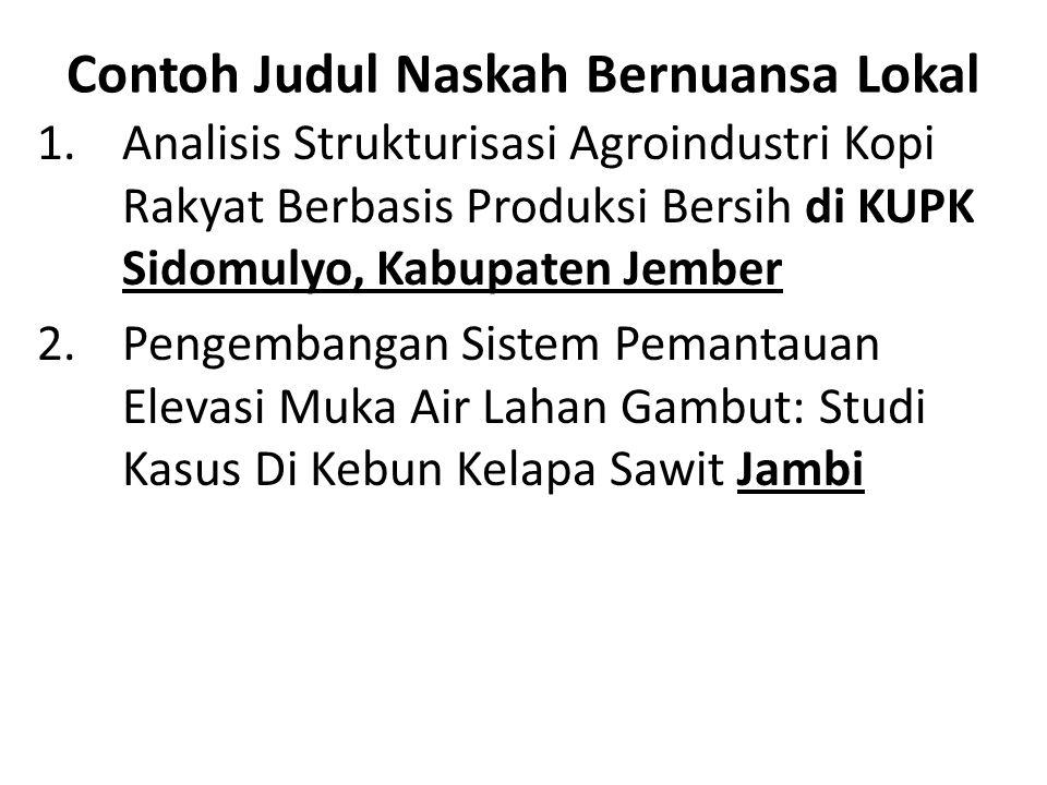 Contoh Judul Naskah Bernuansa Lokal 1.Analisis Strukturisasi Agroindustri Kopi Rakyat Berbasis Produksi Bersih di KUPK Sidomulyo, Kabupaten Jember 2.P