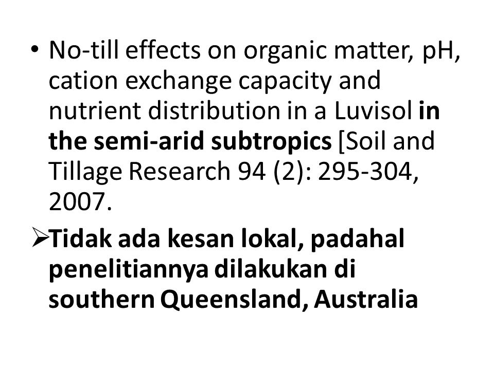 No-till effects on organic matter, pH, cation exchange capacity and nutrient distribution in a Luvisol in the semi-arid subtropics [Soil and Tillage R