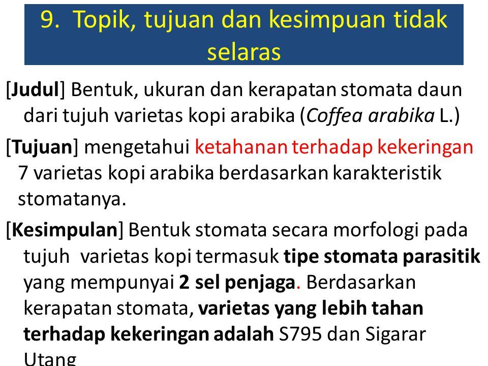 9. Topik, tujuan dan kesimpuan tidak selaras [Judul] Bentuk, ukuran dan kerapatan stomata daun dari tujuh varietas kopi arabika (Coffea arabika L.) [T