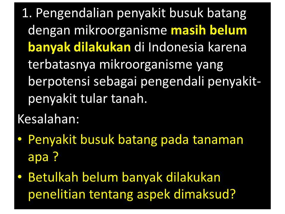 (1. Pengendalian penyakit busuk batang dengan mikroorganisme masih belum banyak dilakukan di Indonesia karena terbatasnya mikroorganisme yang berpoten