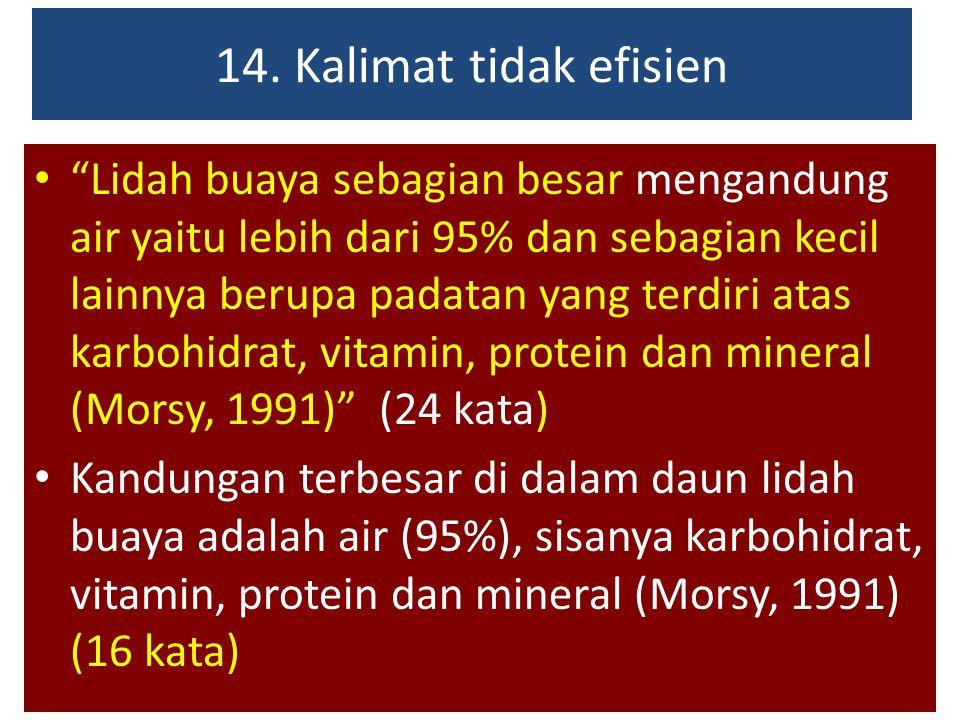 """14. Kalimat tidak efisien """"Lidah buaya sebagian besar mengandung air yaitu lebih dari 95% dan sebagian kecil lainnya berupa padatan yang terdiri atas"""