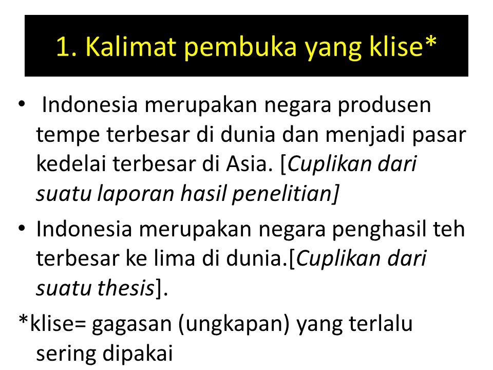 1. Kalimat pembuka yang klise* Indonesia merupakan negara produsen tempe terbesar di dunia dan menjadi pasar kedelai terbesar di Asia. [Cuplikan dari