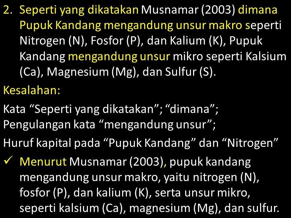 2.Seperti yang dikatakan Musnamar (2003) dimana Pupuk Kandang mengandung unsur makro seperti Nitrogen (N), Fosfor (P), dan Kalium (K), Pupuk Kandang m