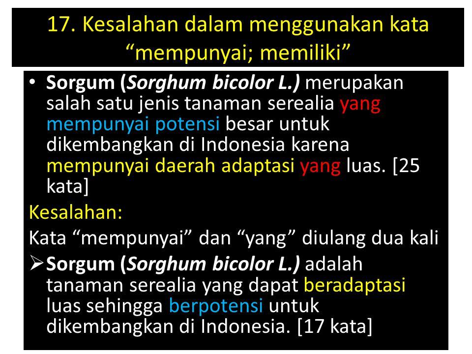"""17. Kesalahan dalam menggunakan kata """"mempunyai; memiliki"""" Sorgum (Sorghum bicolor L.) merupakan salah satu jenis tanaman serealia yang mempunyai pote"""