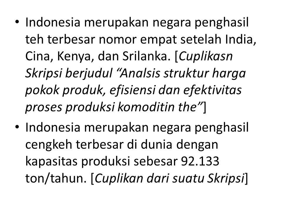 """Indonesia merupakan negara penghasil teh terbesar nomor empat setelah India, Cina, Kenya, dan Srilanka. [Cuplikasn Skripsi berjudul """"Analsis struktur"""