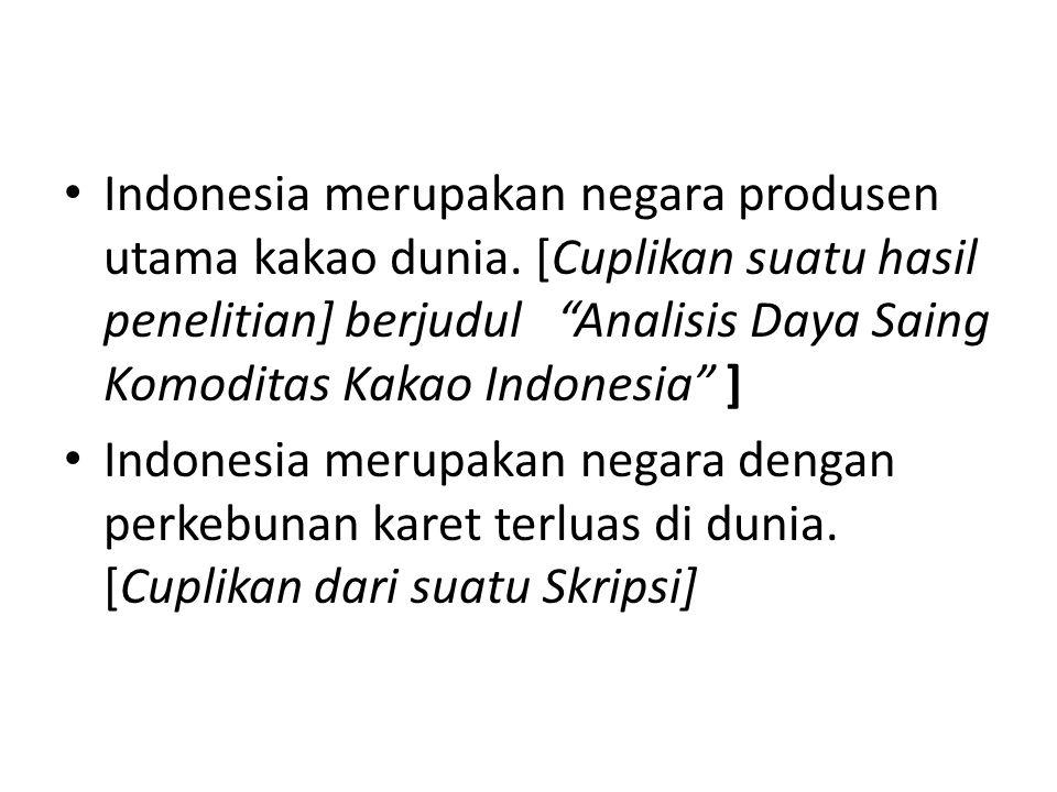 """Indonesia merupakan negara produsen utama kakao dunia. [Cuplikan suatu hasil penelitian] berjudul """"Analisis Daya Saing Komoditas Kakao Indonesia"""" ] In"""