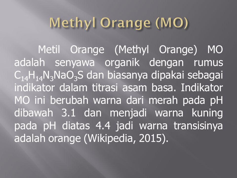 Metil Orange (Methyl Orange) MO adalah senyawa organik dengan rumus C 14 H 14 N 3 NaO 3 S dan biasanya dipakai sebagai indikator dalam titrasi asam basa.