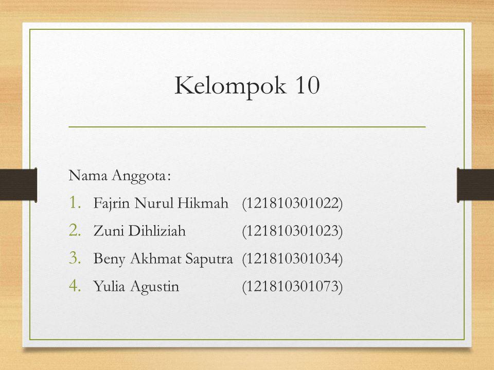 Kelompok 10 Nama Anggota: 1. Fajrin Nurul Hikmah(121810301022) 2. Zuni Dihliziah(121810301023) 3. Beny Akhmat Saputra(121810301034) 4. Yulia Agustin(1