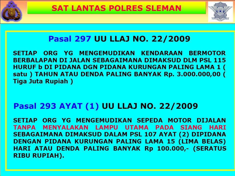 Pasal 291 AYAT (1) UU LLAJ NO. 22/2009 SETIAP ORG YG MENGENDARAI SEPEDA MOTOR TDK MENGENAKAN HELM STANDAR NASIONAL INDONESIA SEBAGAIMANA DIMAKSUD DALA