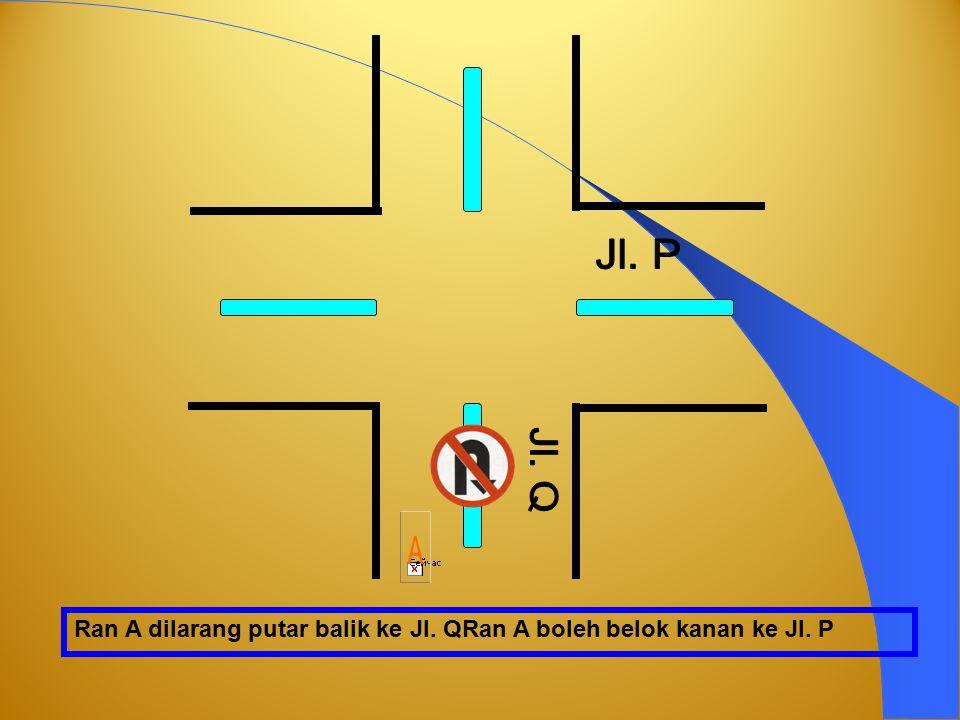 Ran A dilarang belok kanan ke Jl.P, Ran A boleh putar balik ke Jl. Q