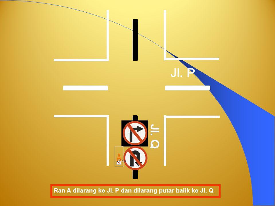 Ran A dilarang putar balik ke Jl. QRan A boleh belok kanan ke Jl. P