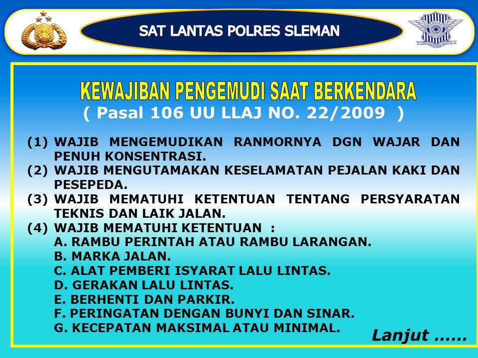 Pasal 105 UU LLAJ NO. 22/2009 Setiap orang yang menggunakan Jalan wajib: a.Berperilaku tertib; dan/atau b.Mencegah hal-hal yang dapat merintangi, memb
