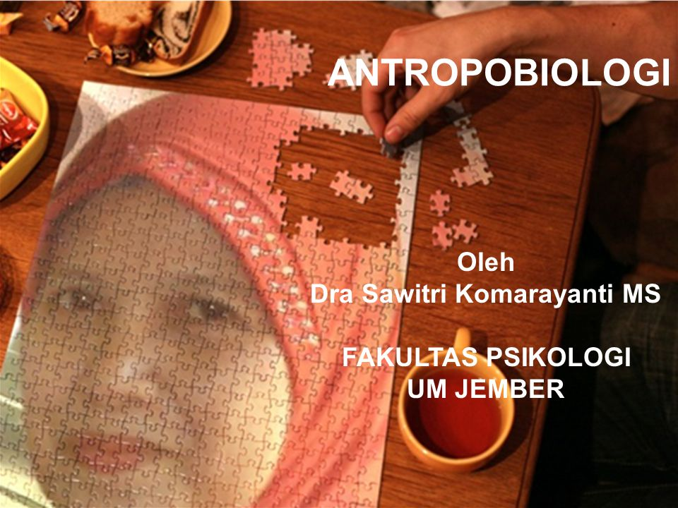 ANTROPOBIOLOGI Oleh Dra Sawitri Komarayanti MS FAKULTAS PSIKOLOGI UM JEMBER