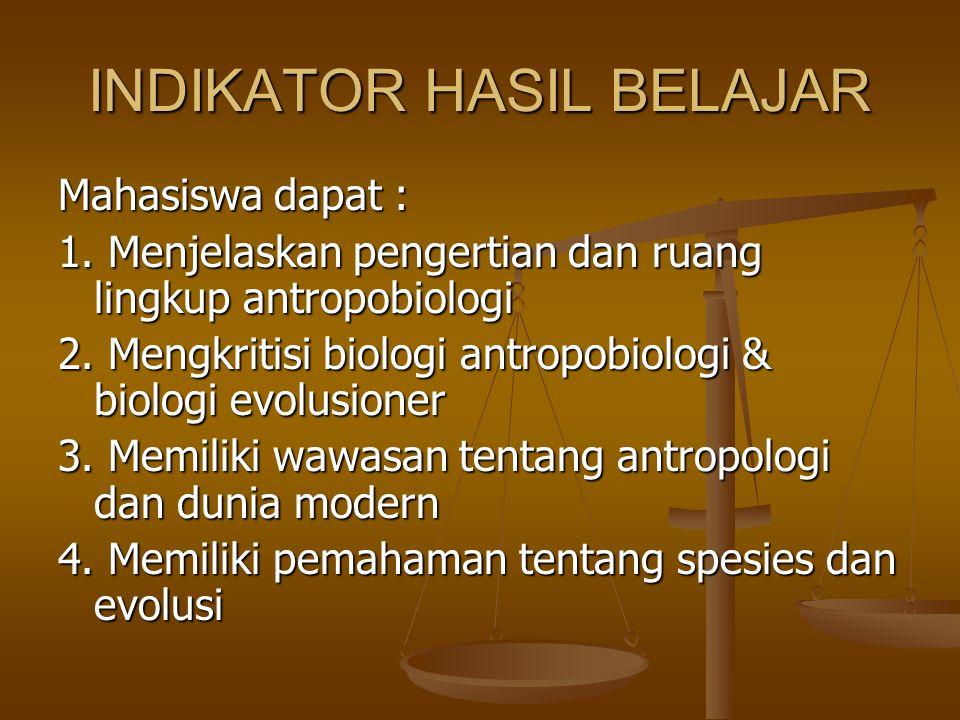 INDIKATOR HASIL BELAJAR Mahasiswa dapat : 1. Menjelaskan pengertian dan ruang lingkup antropobiologi 2. Mengkritisi biologi antropobiologi & biologi e