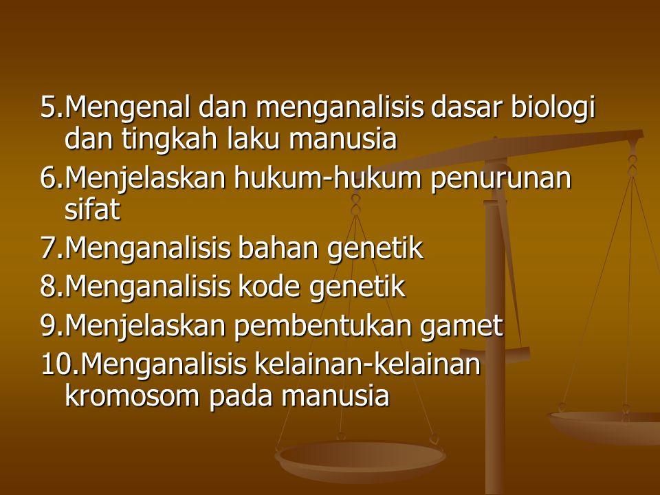 5.Mengenal dan menganalisis dasar biologi dan tingkah laku manusia 6.Menjelaskan hukum-hukum penurunan sifat 7.Menganalisis bahan genetik 8.Menganalis