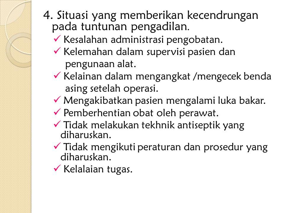 4. Situasi yang memberikan kecendrungan pada tuntunan pengadilan. Kesalahan administrasi pengobatan. Kelemahan dalam supervisi pasien dan pengunaan al