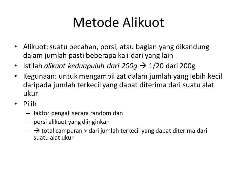 Metode Alikuot Alikuot: suatu pecahan, porsi, atau bagian yang dikandung dalam jumlah pasti beberapa kali dari yang lain Istilah alikuot keduapuluh da