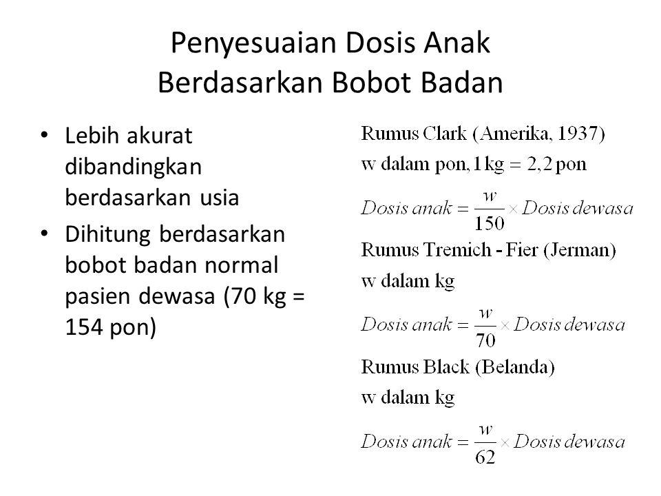 Penyesuaian Dosis Anak Berdasarkan Bobot Badan Lebih akurat dibandingkan berdasarkan usia Dihitung berdasarkan bobot badan normal pasien dewasa (70 kg