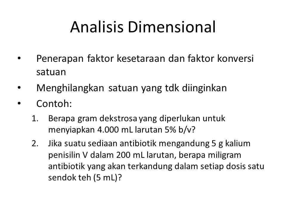 Analisis Dimensional Penerapan faktor kesetaraan dan faktor konversi satuan Menghilangkan satuan yang tdk diinginkan Contoh: 1.Berapa gram dekstrosa y