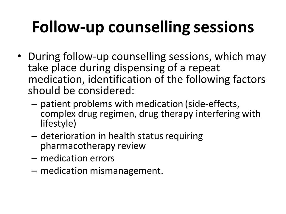 Follow-up counselling sessions During follow-up counselling sessions, which may take place during dispensing of a repeat medication, identification of