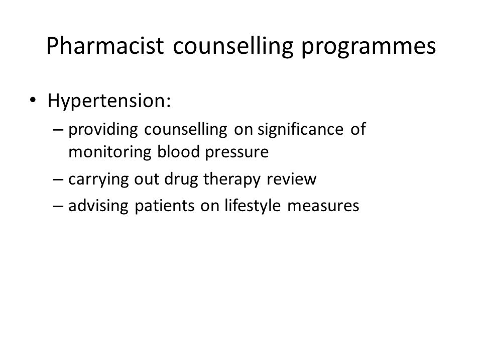 Pharmacist counselling programmes Hypertension: – providing counselling on significance of monitoring blood pressure – carrying out drug therapy revie