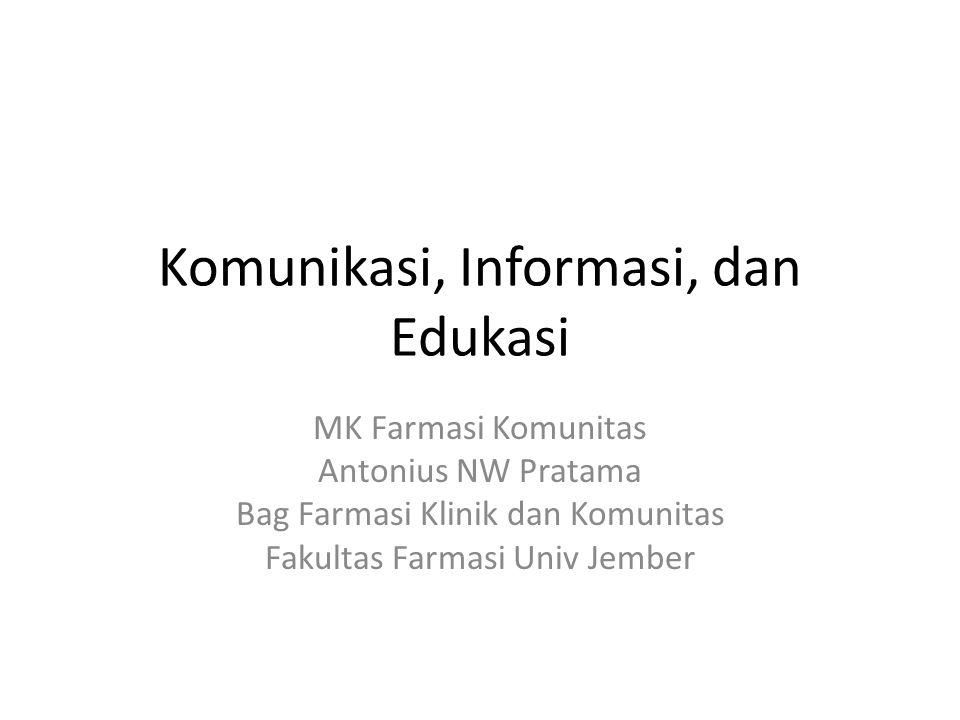 Komunikasi, Informasi, dan Edukasi MK Farmasi Komunitas Antonius NW Pratama Bag Farmasi Klinik dan Komunitas Fakultas Farmasi Univ Jember