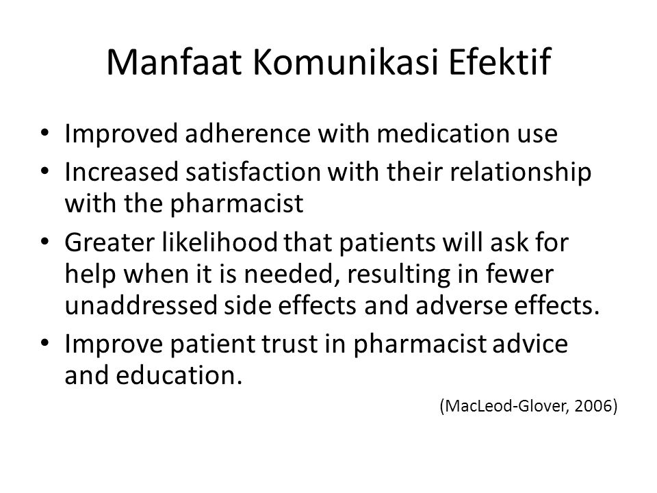 Manfaat Komunikasi Efektif Improved adherence with medication use Increased satisfaction with their relationship with the pharmacist Greater likelihoo