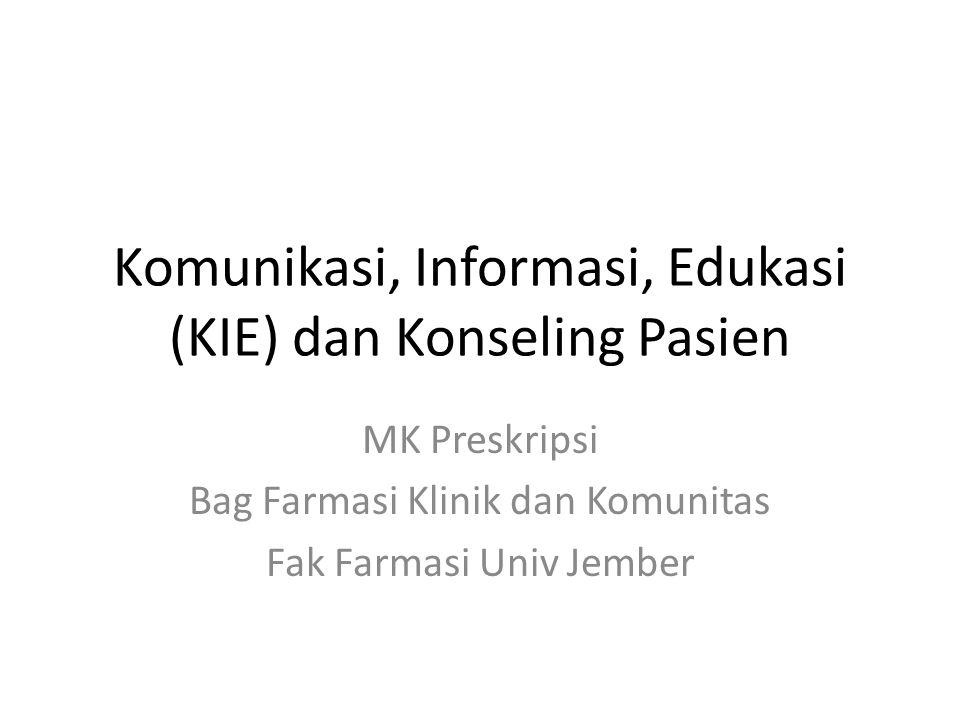 Komunikasi, Informasi, Edukasi (KIE) dan Konseling Pasien MK Preskripsi Bag Farmasi Klinik dan Komunitas Fak Farmasi Univ Jember