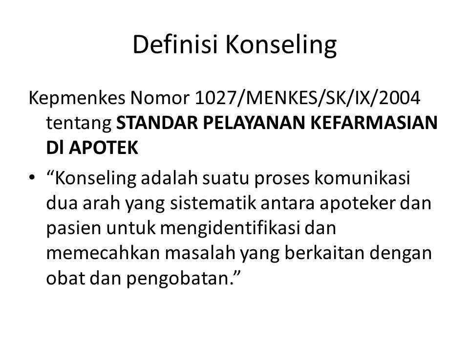 """Definisi Konseling Kepmenkes Nomor 1027/MENKES/SK/IX/2004 tentang STANDAR PELAYANAN KEFARMASIAN Dl APOTEK """"Konseling adalah suatu proses komunikasi du"""