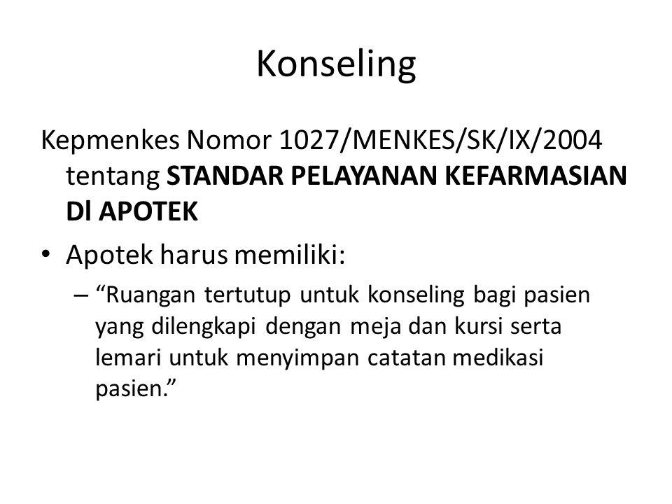 """Konseling Kepmenkes Nomor 1027/MENKES/SK/IX/2004 tentang STANDAR PELAYANAN KEFARMASIAN Dl APOTEK Apotek harus memiliki: – """"Ruangan tertutup untuk kons"""