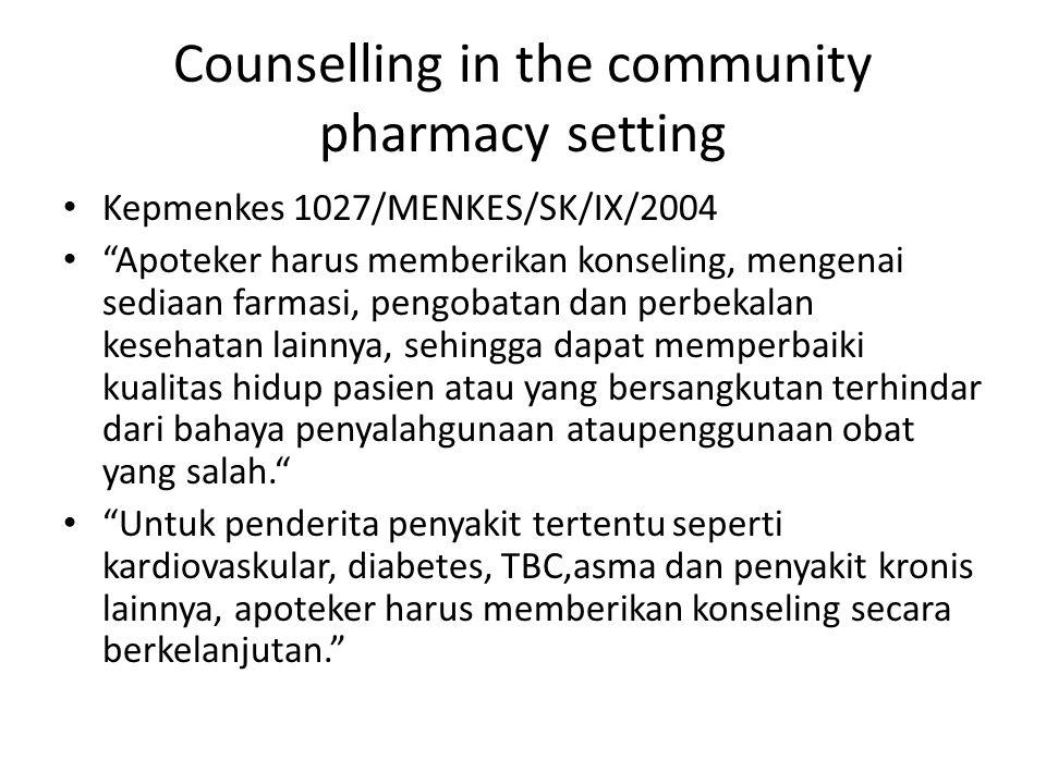 "Counselling in the community pharmacy setting Kepmenkes 1027/MENKES/SK/IX/2004 ""Apoteker harus memberikan konseling, mengenai sediaan farmasi, pengoba"