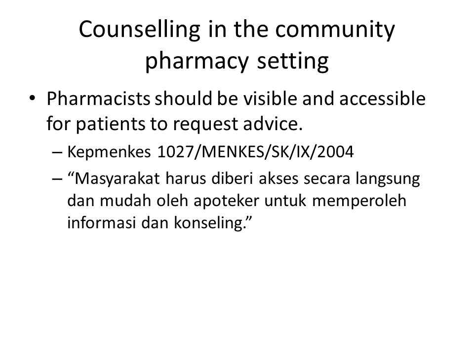 Counselling in the community pharmacy setting Pharmacists should be visible and accessible for patients to request advice. – Kepmenkes 1027/MENKES/SK/