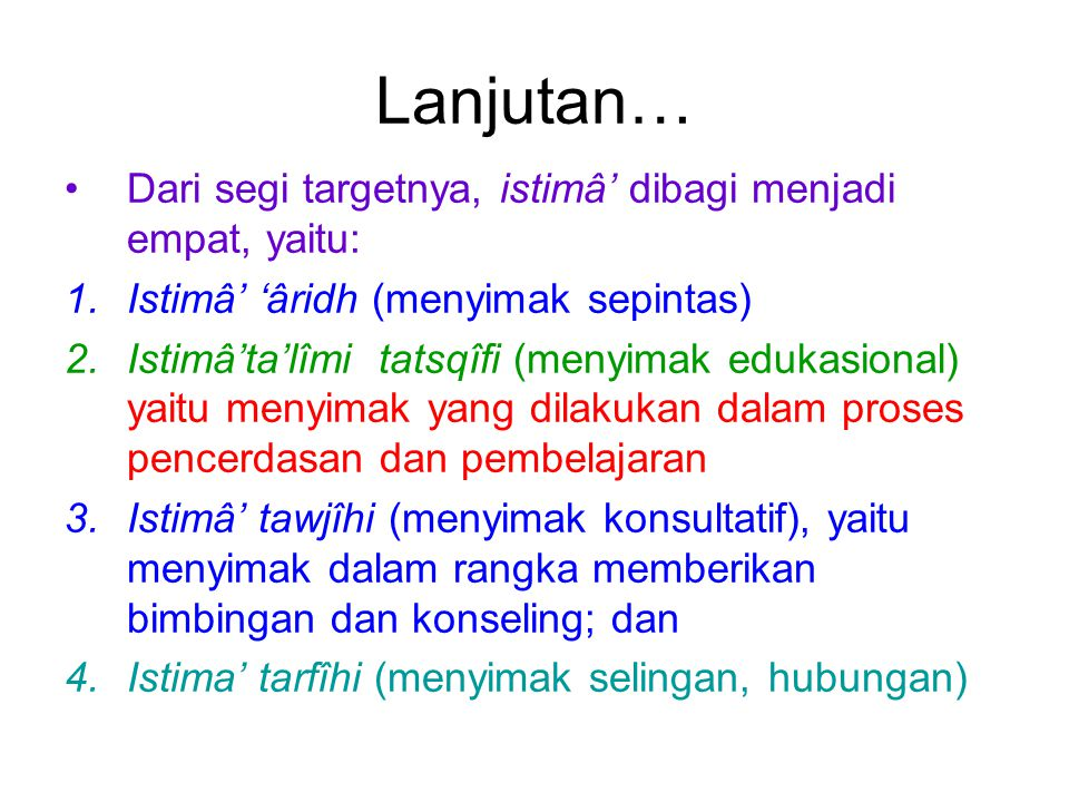 Lanjutan… Dari segi targetnya, istimâ' dibagi menjadi empat, yaitu: 1.Istimâ' 'âridh (menyimak sepintas) 2.Istimâ'ta'lîmi tatsqîfi (menyimak edukasion
