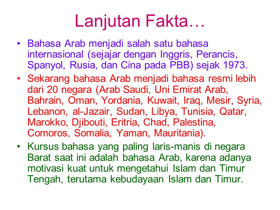 Lanjutan Fakta… Bahasa Arab menjadi salah satu bahasa internasional (sejajar dengan Inggris, Perancis, Spanyol, Rusia, dan Cina pada PBB) sejak 1973.